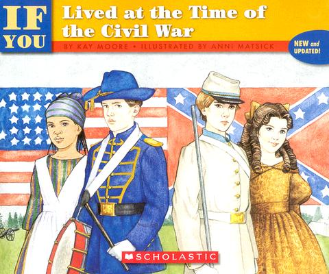 If You Lived at the Time of the Civil War By Moore, Kay/ Matsick, Anni (ILT)