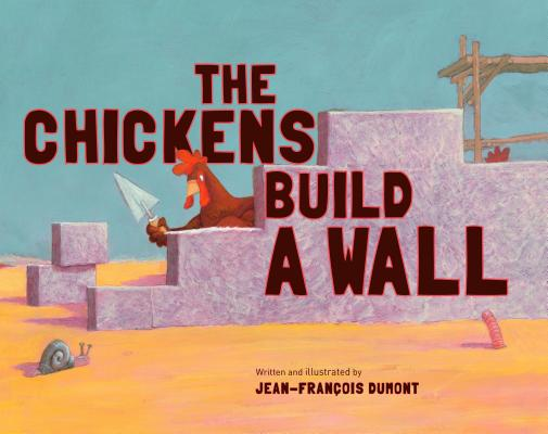 The Chickens Build a Wall By Dumont, Jean-Francois