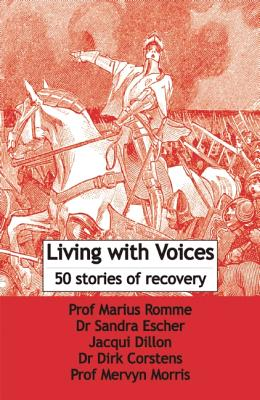 Living With Voices By Romme, Marcus (EDT)/ Escher, Sandra (EDT)/ Dillon, Jacqui (EDT)/ Corstens, Dirk (EDT)